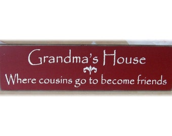 Grandma's House where cousins go to become friends primitive sign