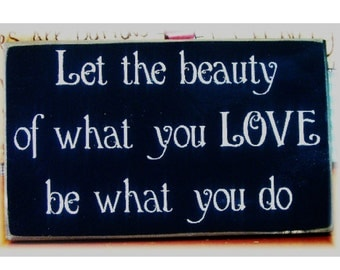 Let the beauty of what you love be what you do primitive wood sign