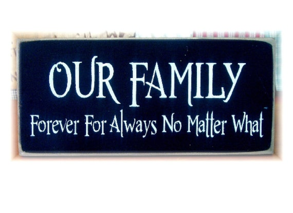 OUR FAMILY Forever for always no matter what primitive wood sign