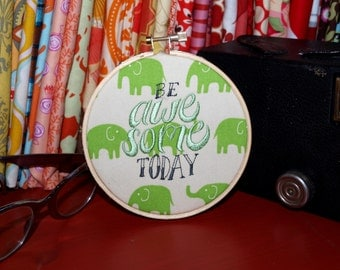 "Be Awesome Today - 4"" Custom Embroidery Hoop in Green Elephants"