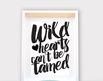Wild Hearts Can't be Tamed / Printable Art, Wall Decor, Instant Download