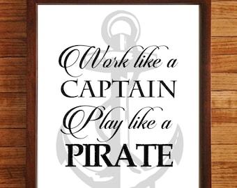 Nautical Decor Print Work like a Captain Play like a Pirate