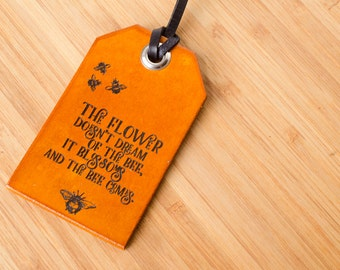 The Flower Doesn't Dream of the Bee it Blossoms and the Bee Comes Custom Personalized Leather Luggage Tag