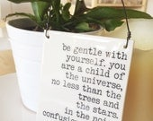 porcelain wall tile screenprinted text be gentle with yourself.  you are a child of the universe,no less thanthe trees and... -max ehrmann