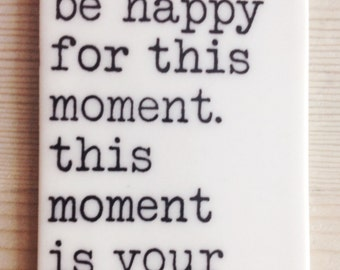 porcelain tag screenprinted text be happy for this moment.  this moment is your life. -omar khayyam