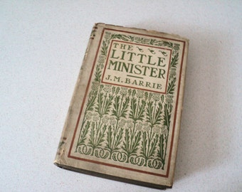 1890s The Little Minister by J.M. Barrie Author of Peter Pan. Antique Book.