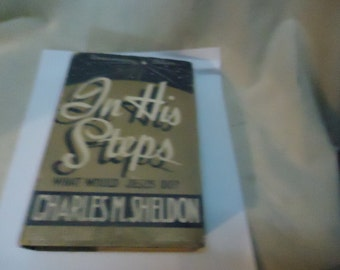 Vintage In His Steps Hardback Book Selected by Charles M. Sheldon , collectable