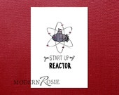 You Start Up My Reactor - 5x7 mini print (great for framing or sending as a card!)
