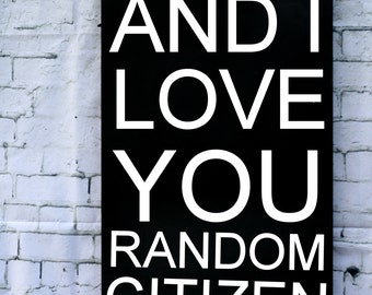 Megamind Sign, Funny Sign, And I love You Random Citizen, Humorous Sign, Can be made in Custom Colors