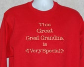 Great Great Grandma Sweatshirt, Is Very Special  Sweatshirt, Personalize With Name, No Shipping Charges,  Ready To Ship TODAY, AGFT 313