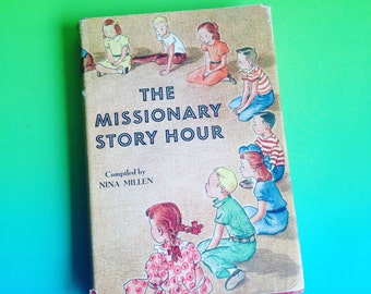 The Missionary Story Hour Compiled by Nina Millen. For Boys and Girls aged six to twelve
