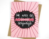 Break Up Card, Best Friend Gift, A*shole Anyways, Sympathy Card, Divorce Card, Friendship Gift