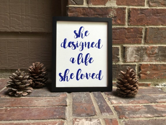 "She designed a life she loved Hand Inked onto 8""x10"" Wrapped Canvas"