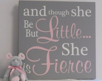 Large Art Sign, Pink Gray Baby Girl Nursery: and though she be but little... she is fierce - Quote Nursery Decor Unique New Baby Shower Gift