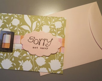 Sorry Not Sorry Handmade Card