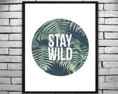 Inspirational Digital Printable Poster - Minimalist STAY WILD, Home Decor, Wall Art, Invitations - Instant Digital Download 16x20