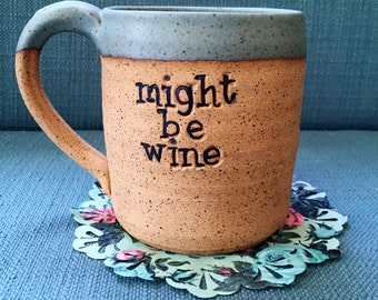 """Funny """"might be wine"""" mug, handmade gift for friend"""