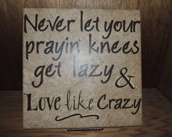 "A ""Never Let Your Prayin' Knees Get Lazy & Love Like Crazy"" Sign"