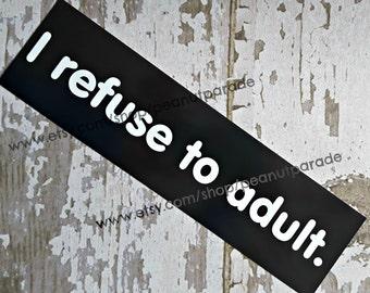 I Refuse to Adult Bumper Sticker