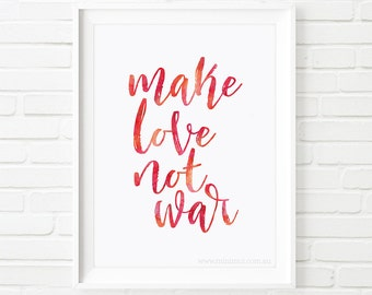 Make love not war, printable quotes, printable art, inpsirational quote, love quotes, bedroom decor, home decor, wedding quote