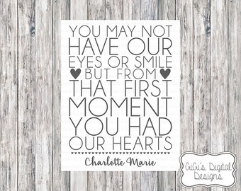 You may not have our eyes or smile but from that first moment you had our hearts Adoption Print, Adoption Day, Adoption sign, Digital Print