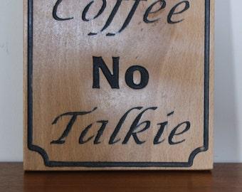 Custom plaque - No Coffee, No Talkie
