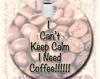 """I Need Coffee button. 2.25"""" round I need coffee pin back button, magnet, pocket mirror, keyring/bottle opener"""