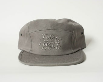 Late for Work Hat / 5 Panel Cap / Five Panel Hat / Embroidered / Grey On Grey / Tone on Tone Lettering