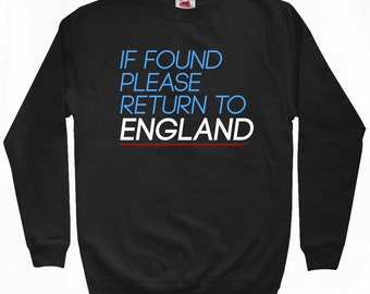 Return to England Sweatshirt - Men S M L XL 2x 3x - If Found Please Return to England Shirt - United Kingdom, UK, British - 2 Colors