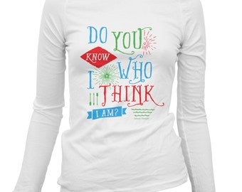 Women's Do You Know Who I Am Long Sleeve Tee - LS Ladies T-shirt - S M L XL 2x - Fame Shirt, Gift, Famous, Funny - 2 Colors