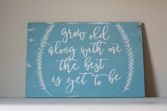 Grow Old Along with Me, The best is yet to be, wood sign, anniversary gift, valentine's gift, husband, wife, love art
