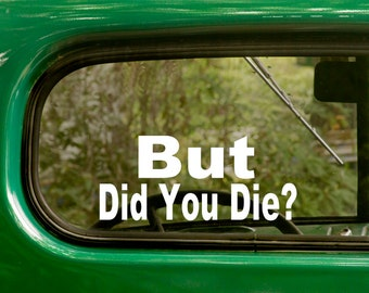 2 BUT DID You Die? Decals Funny 4x4 All Terrain or Truck Sticker For Car Truck Jeep Window Bumper Rv 4x4 Laptop