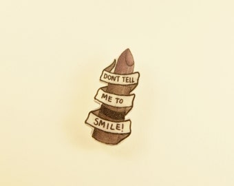 Don't Tell Me to Smile Brooch