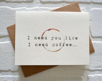 I NEED you like I need COFFEE card funny coffee card funny gift card coffee gift just because card caffeine funny love card coffee lovers