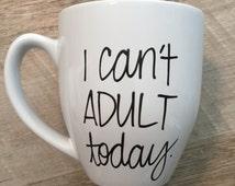 I can't adult today, funny mug, custom birthday mug, Custom coffee mug, personalized coffee mug, customized mug, design you