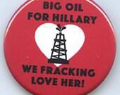 Big Oil Fracking loves Hillary Clinton button