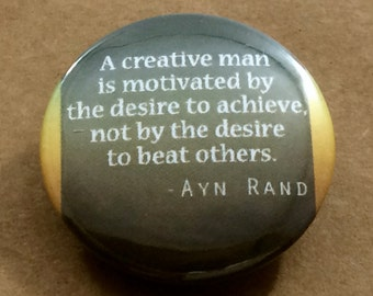 "Ayn Rand ""Creative Man"" Quote Pinback Button Badge or Magnet, Atlas Shrugged Fountainhead Objectivism Keychain Who is John Galt Pin Ayn Rand"