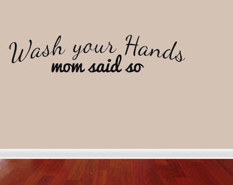 Wall Decal Quote Wash Your Hands Mom Said So Inspirational Quotes Wall Decals Wall Sticker Wall Quote Decal (JN26)