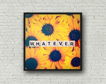 Whatever Scrabble Tile Art Print Funny Gift for Friends Snarky Sunflowers Photography
