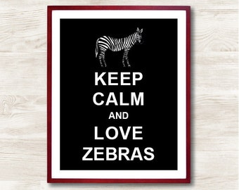 Keep Calm and Love Zebras  - Instant Download, Custom Color, Personalized Gift, Inspirational Quote, Keep Calm Poster, Animal Art Print