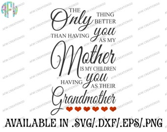 Digital Cut File, The only thing better, SVG, DXF, EPS, Mom, Mother, Grandmother, Nana, Mimi, Grandma, Mother's Day, Silhouette, Cricut