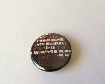 "Doctor Who Inspired Quote ""Books the Best Weapons in the World "" Pin/Pinback Button"