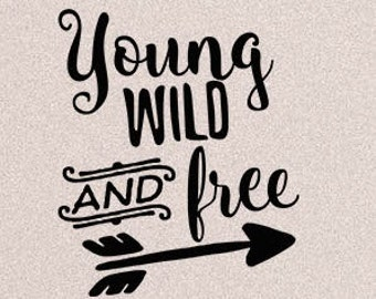 Young Wild And Free IRON ON DECAL!!!! *** Pick Your Colors ***