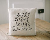 Pillow Cover, Forever My Always 16 x 16 engagement gift, newlywed, wedding shower, house warming, encouragement, girl friend, throw, cushion