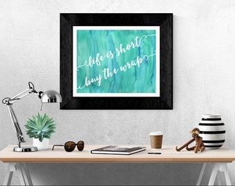 Life is Short, Buy The Wrap - Blue Monday Watercolor 8X10 Print