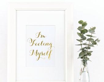 I'm Feeling Myself Gold Foil Print 8X10