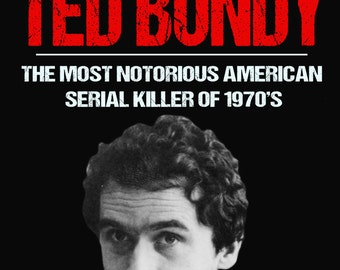 a biography of ted bundy a serial killer
