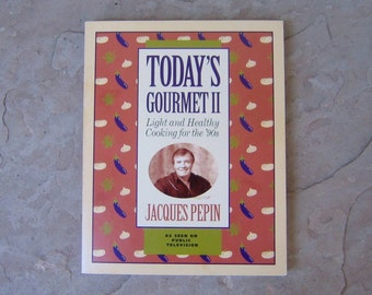 Today's Gourmet II Light and Healthy Cooking for the '90s by Jacques Pepin, 1992 Jacques Pepin Cookbook, Vintage Cookbook