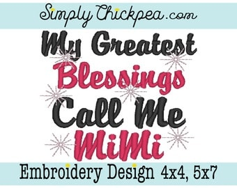 Embroidery Design - My Greatest Blessings Call Me MiMi - Adorable Saying - For 4x4 and 5x7 Hoops
