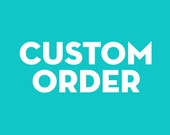 Custom Order for Sara D.